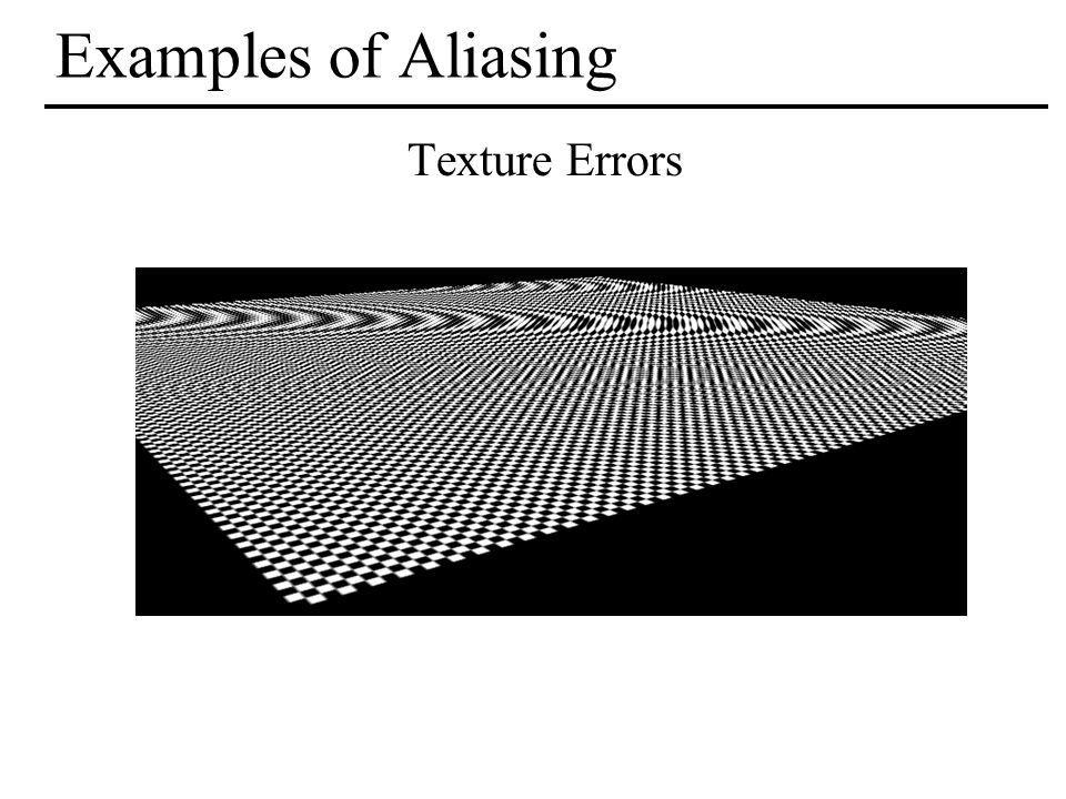 Examples of Aliasing Texture Errors point sampling