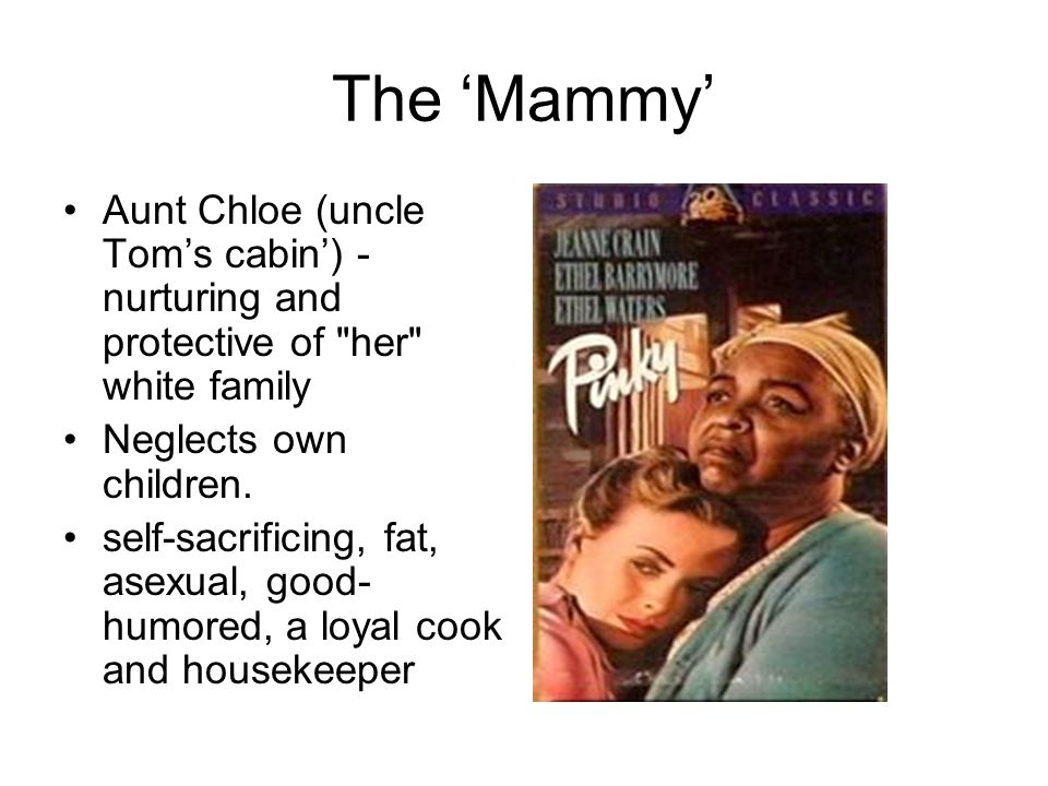The 'Mammy' Aunt Chloe (uncle Tom's cabin') -nurturing and protective of her white family. Neglects own children.