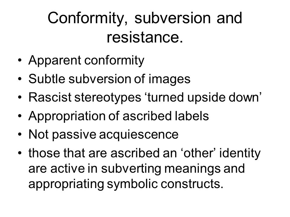 Conformity, subversion and resistance.