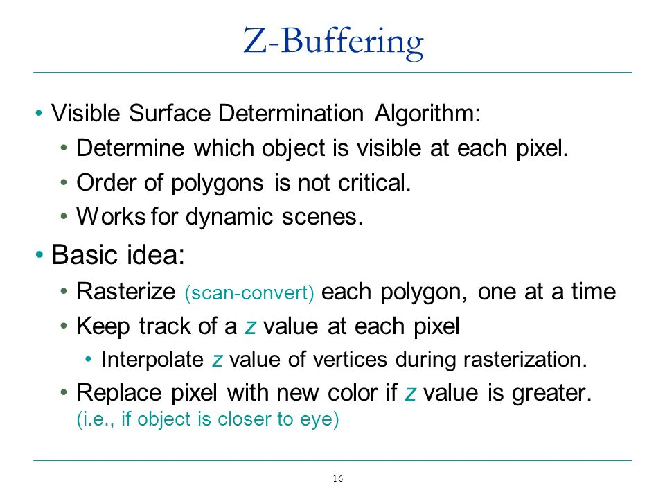 Z-Buffering Basic idea: Visible Surface Determination Algorithm: