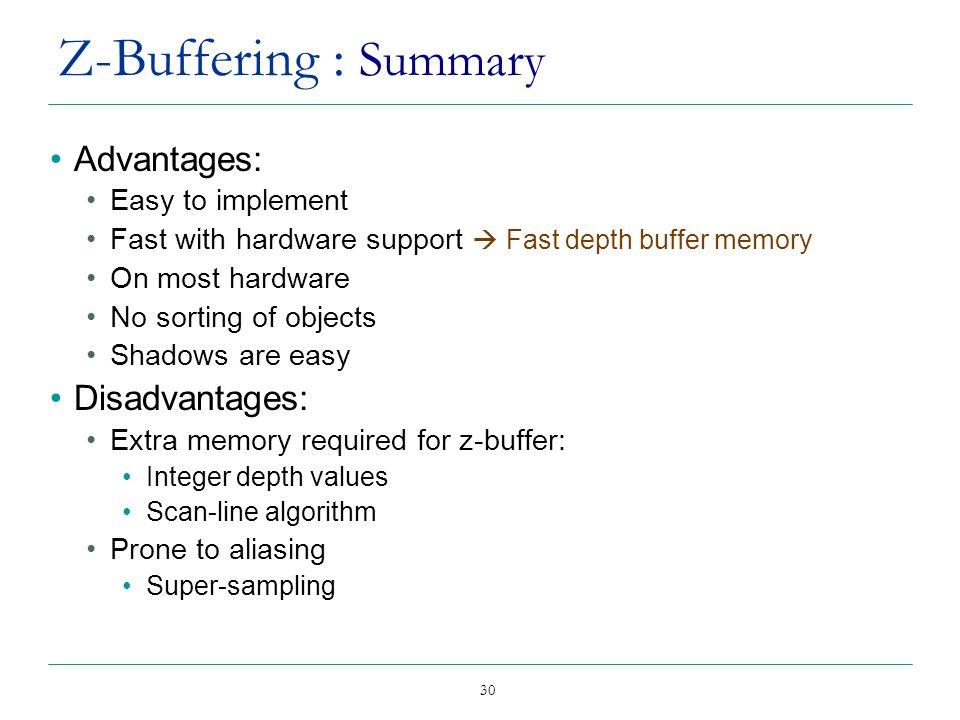 Z-Buffering : Summary Advantages: Disadvantages: Easy to implement