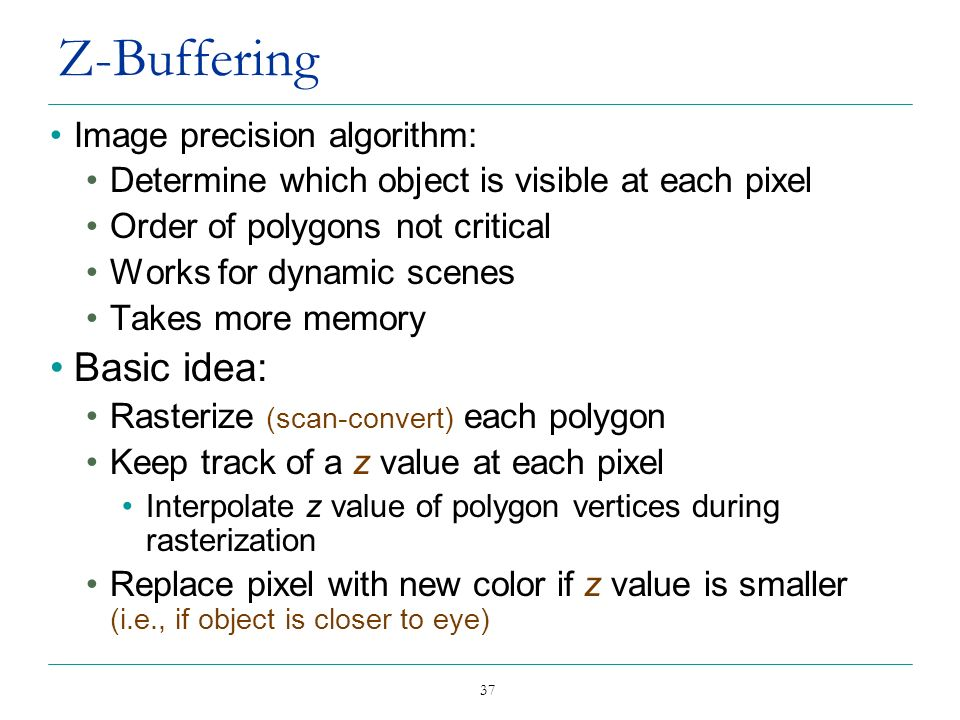 Z-Buffering Basic idea: Image precision algorithm: