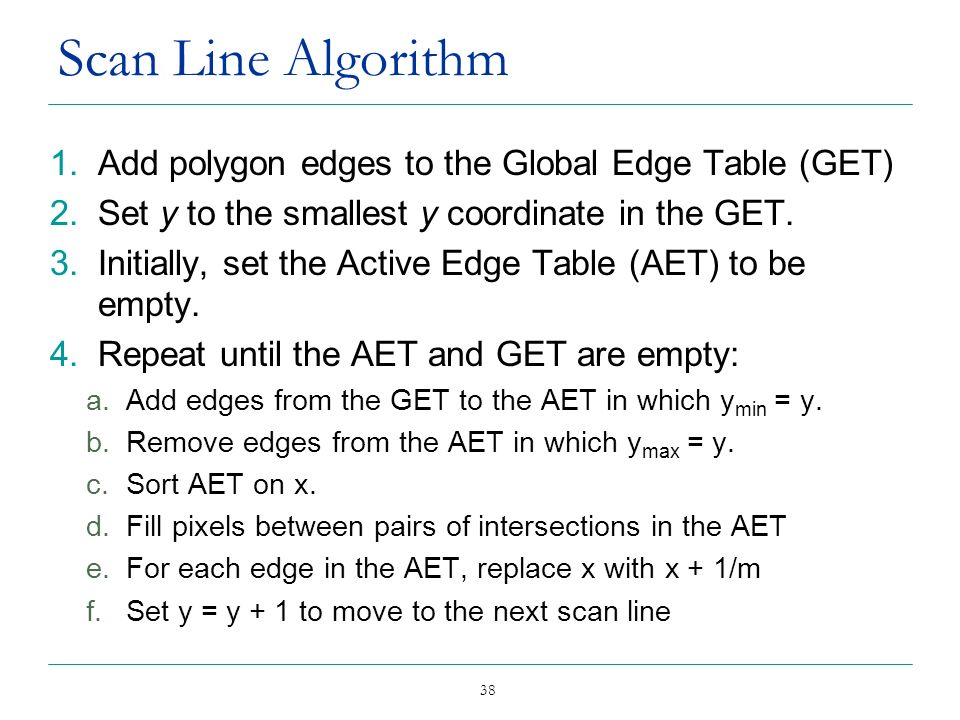 Scan Line Algorithm Add polygon edges to the Global Edge Table (GET)