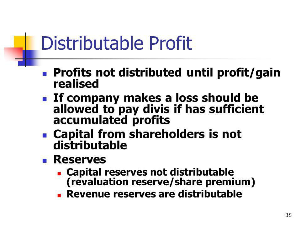 Distributable Profit Profits not distributed until profit/gain realised.