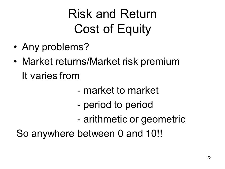 risk and return and cost of We think about the basic tradeoff between risk and return, how to measure risk, and how to put a risk premium on different kinds of investments we then take our analysis of risk and return and use it to estimate a firm's cost of capital.