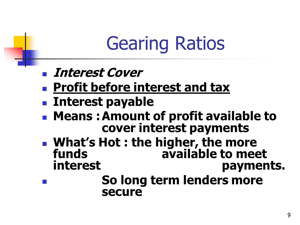 Gearing Ratios Interest Cover Profit before interest and tax