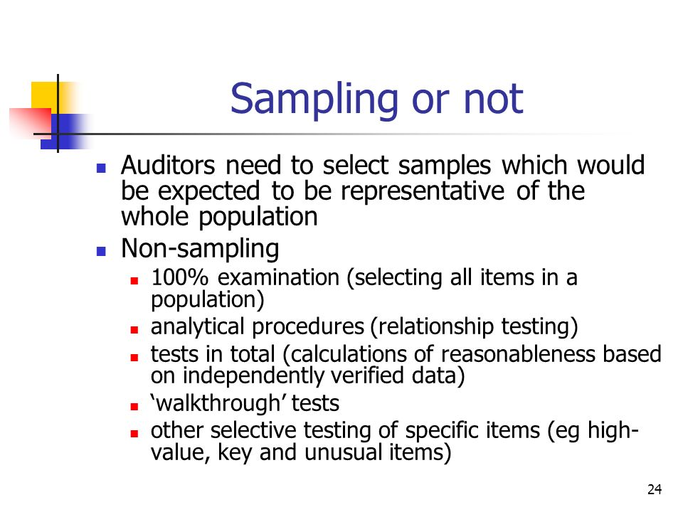 Sampling or not Auditors need to select samples which would be expected to be representative of the whole population.