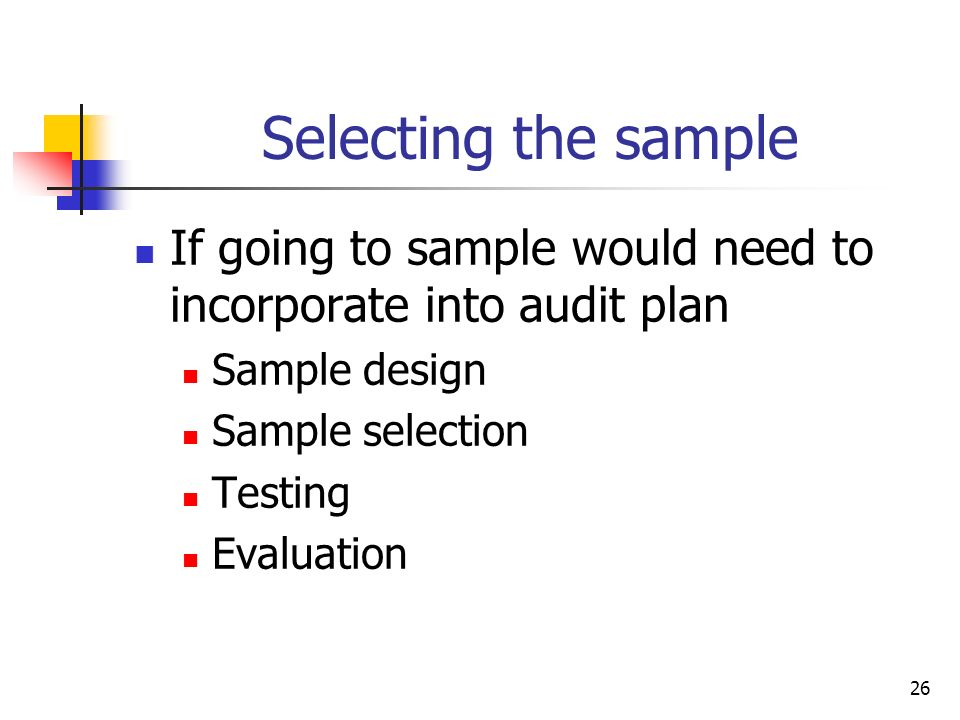 Selecting the sample If going to sample would need to incorporate into audit plan. Sample design. Sample selection.