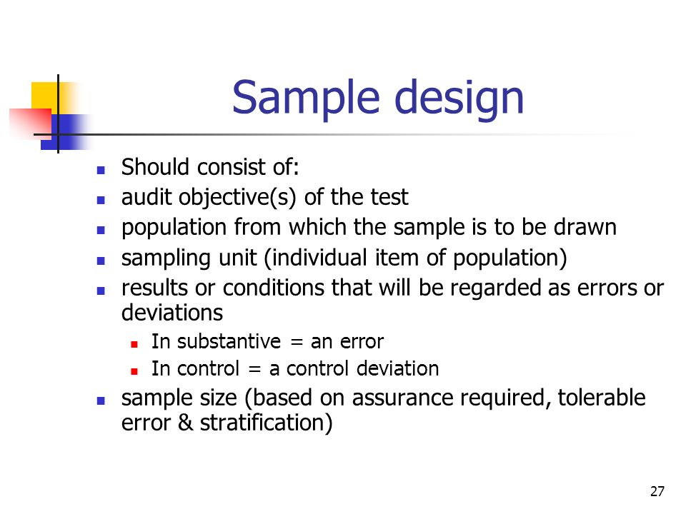 Sample design Should consist of: audit objective(s) of the test
