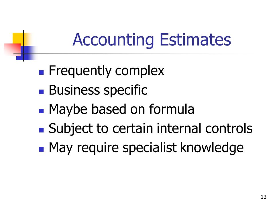 Accounting Estimates Frequently complex Business specific
