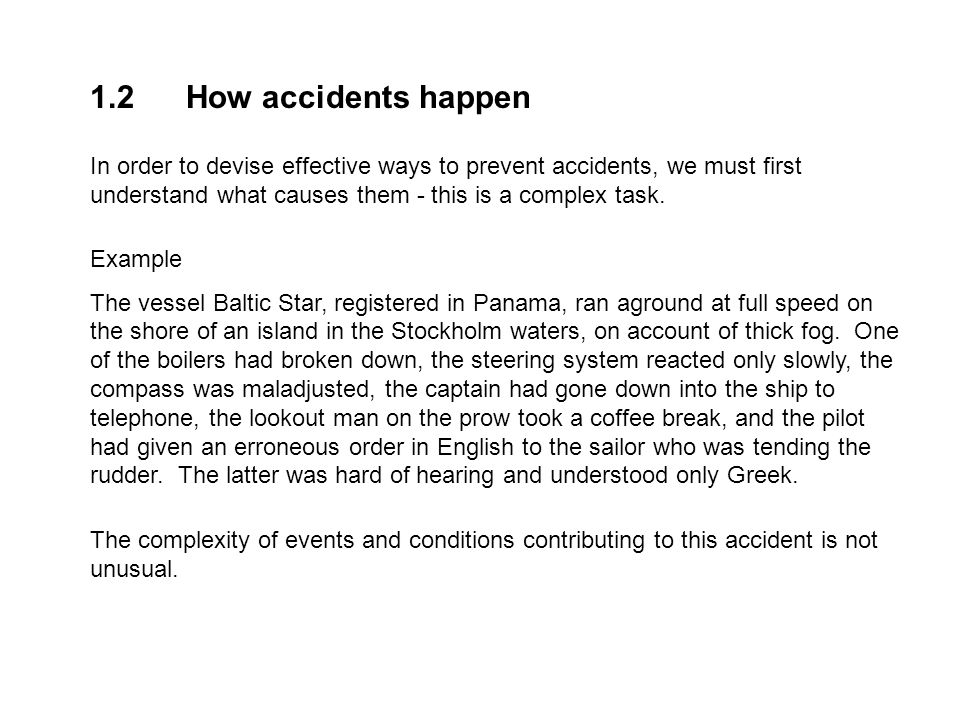 1.2 How accidents happen In order to devise effective ways to prevent accidents, we must first understand what causes them - this is a complex task.
