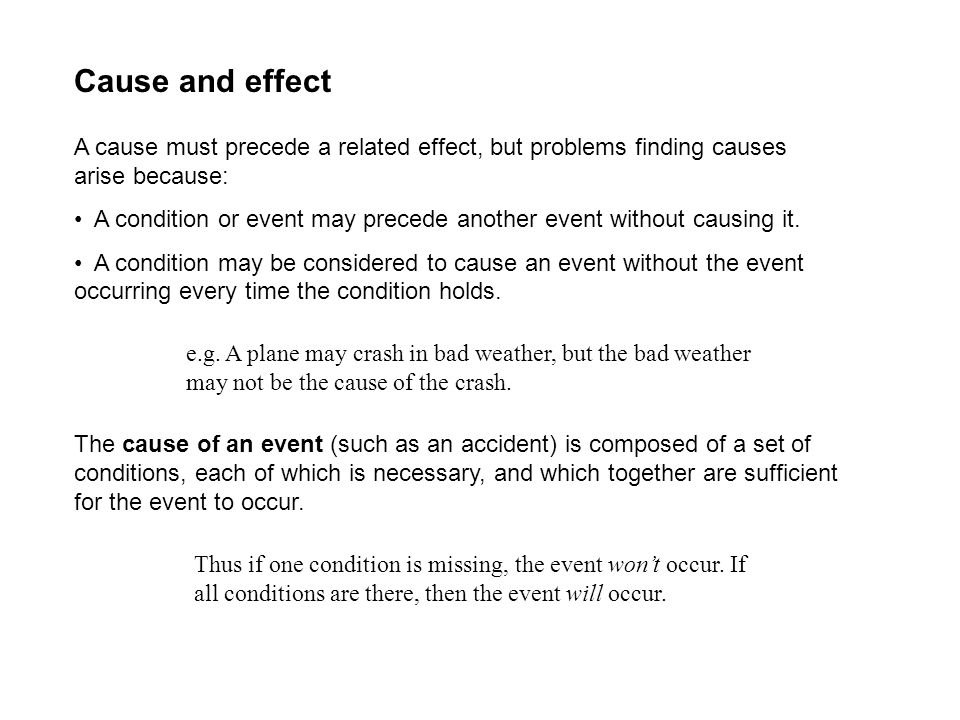 Cause and effect A cause must precede a related effect, but problems finding causes arise because: