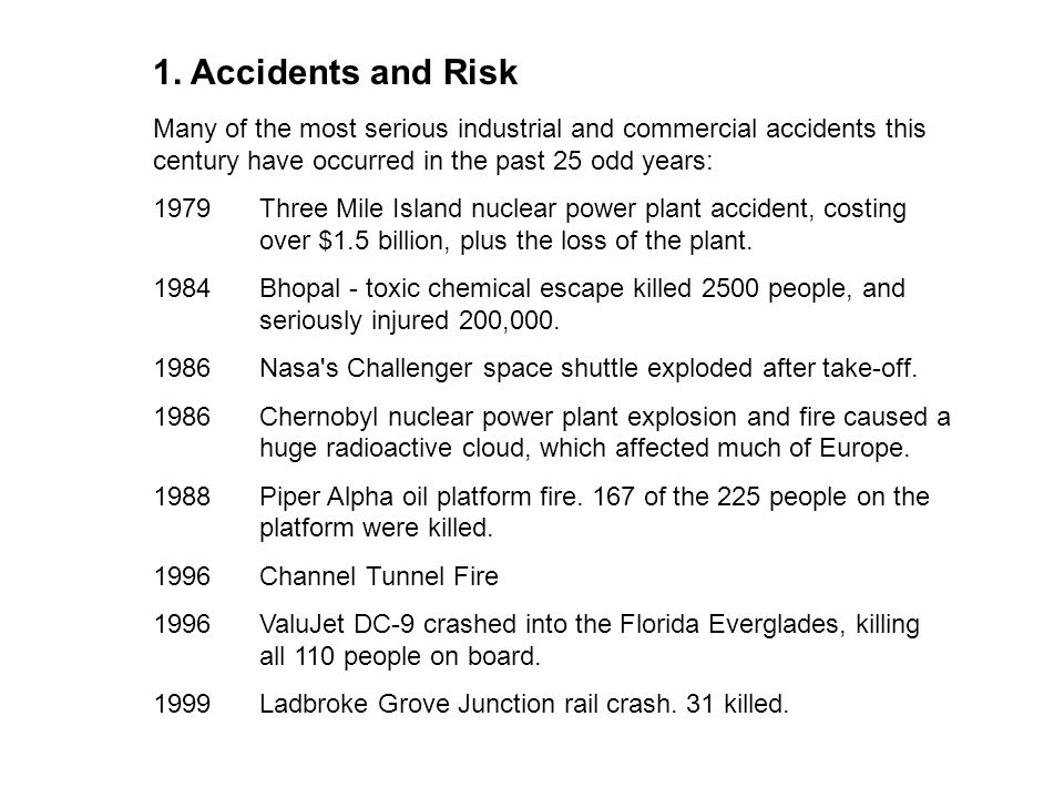 1. Accidents and Risk Many of the most serious industrial and commercial accidents this century have occurred in the past 25 odd years: