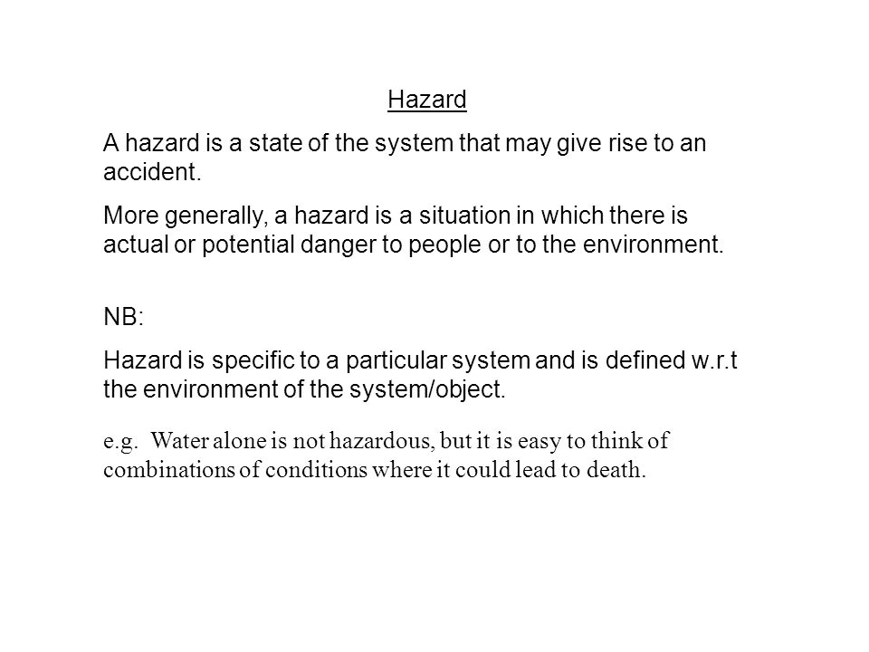 Hazard A hazard is a state of the system that may give rise to an accident.