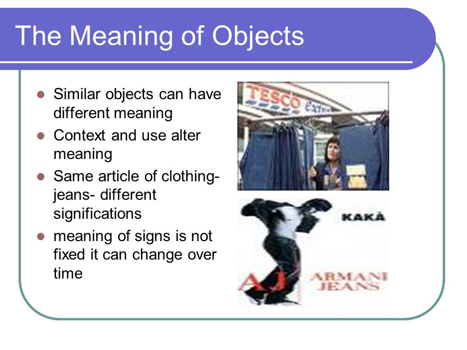 The Meaning of Objects Similar objects can have different meaning