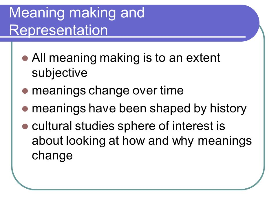 Meaning making and Representation