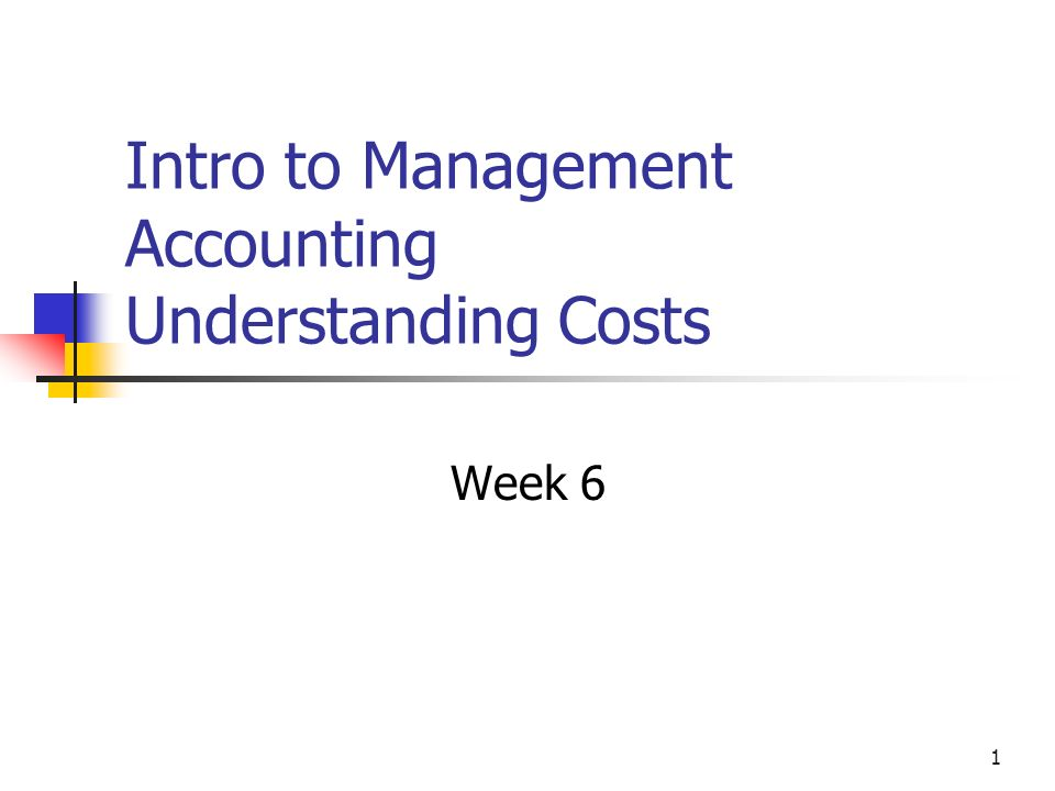 Intro to Management Accounting Understanding Costs