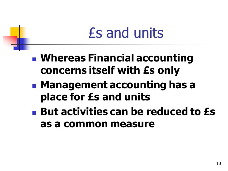 £s and units Whereas Financial accounting concerns itself with £s only