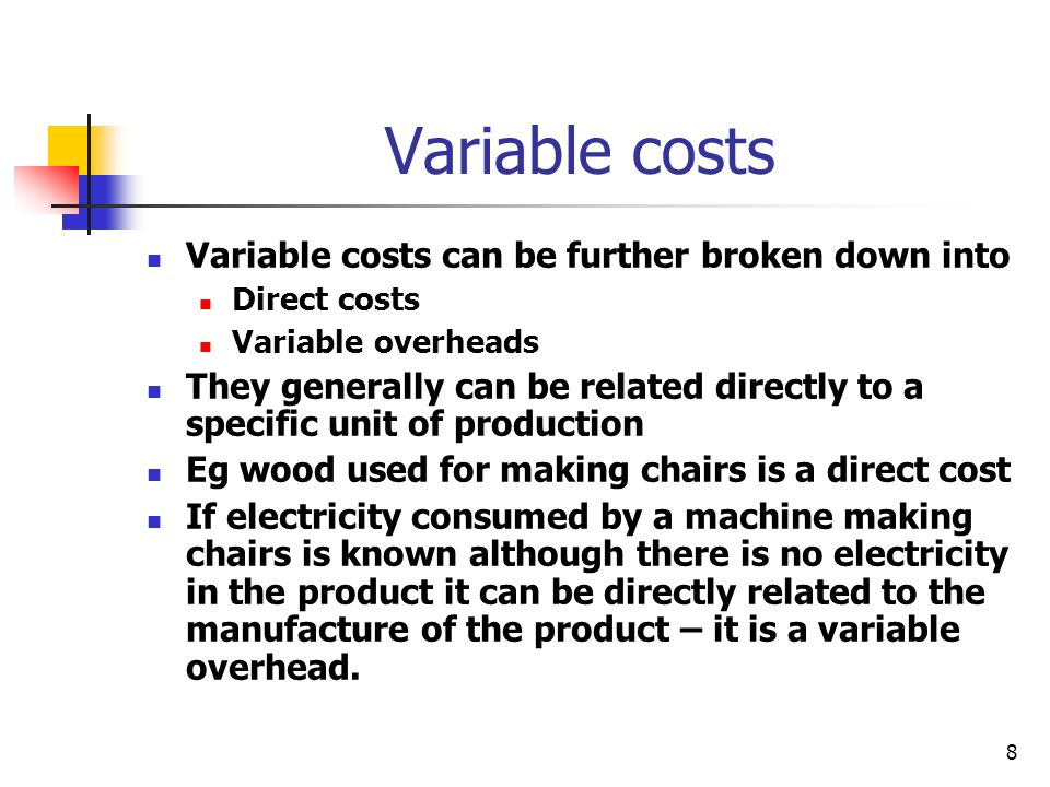 Variable costs Variable costs can be further broken down into