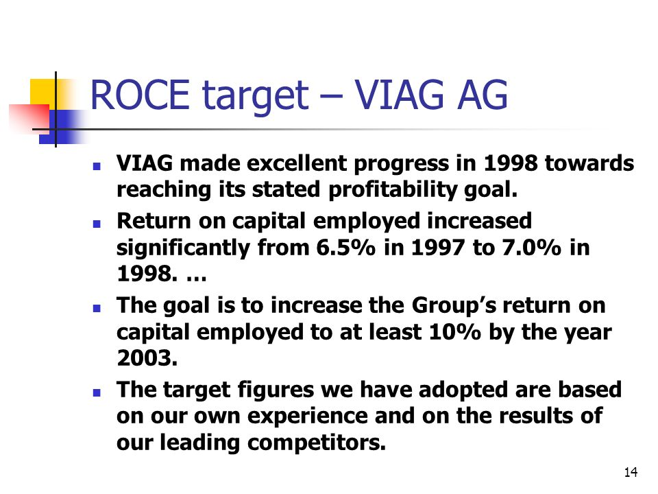 ROCE target – VIAG AG VIAG made excellent progress in 1998 towards reaching its stated profitability goal.