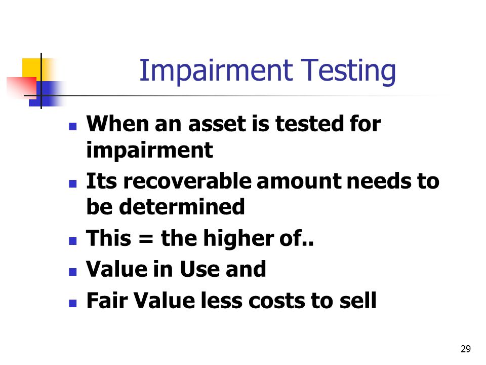 Impairment Testing When an asset is tested for impairment