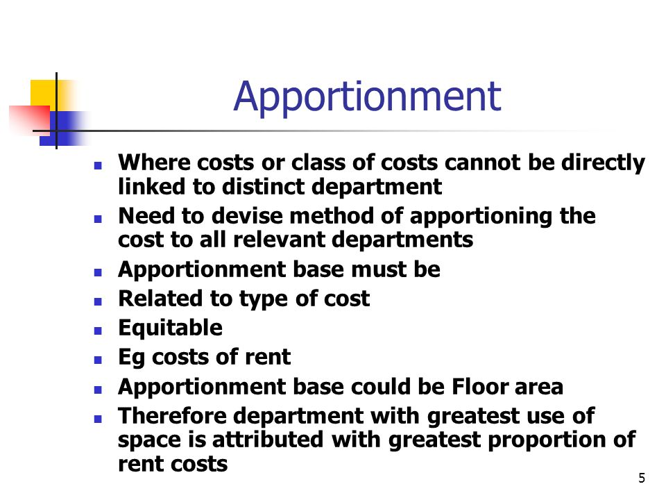 Apportionment Where costs or class of costs cannot be directly linked to distinct department.
