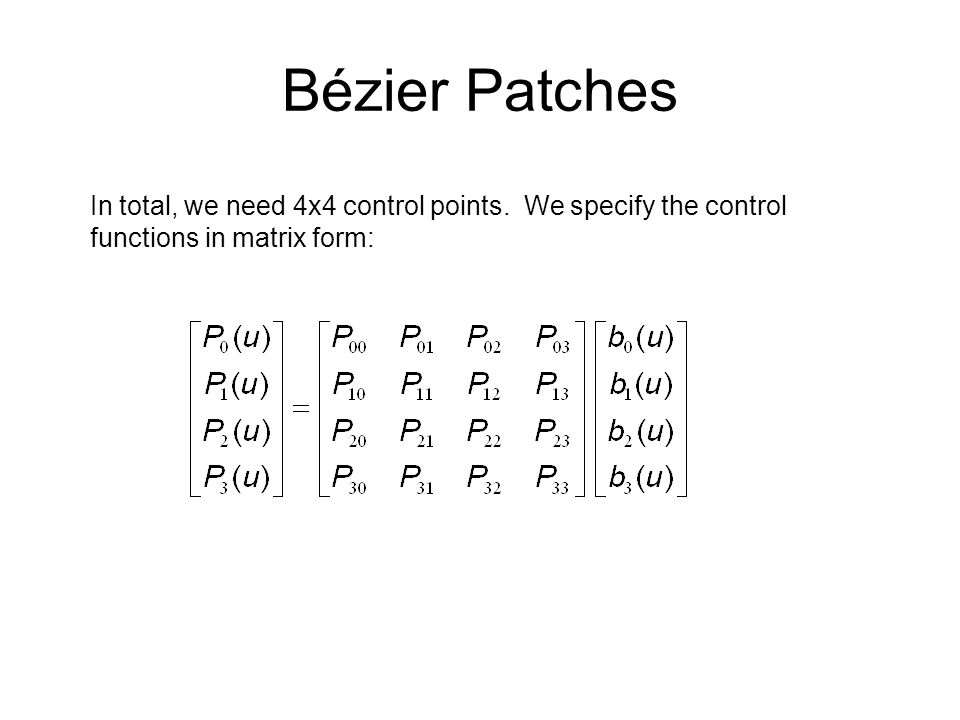 Bézier Patches In total, we need 4x4 control points.