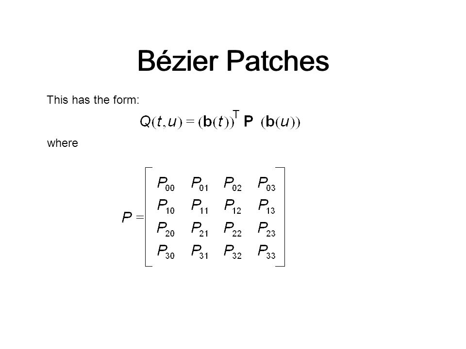 Bézier Patches Bézier Patches This has the form: T where