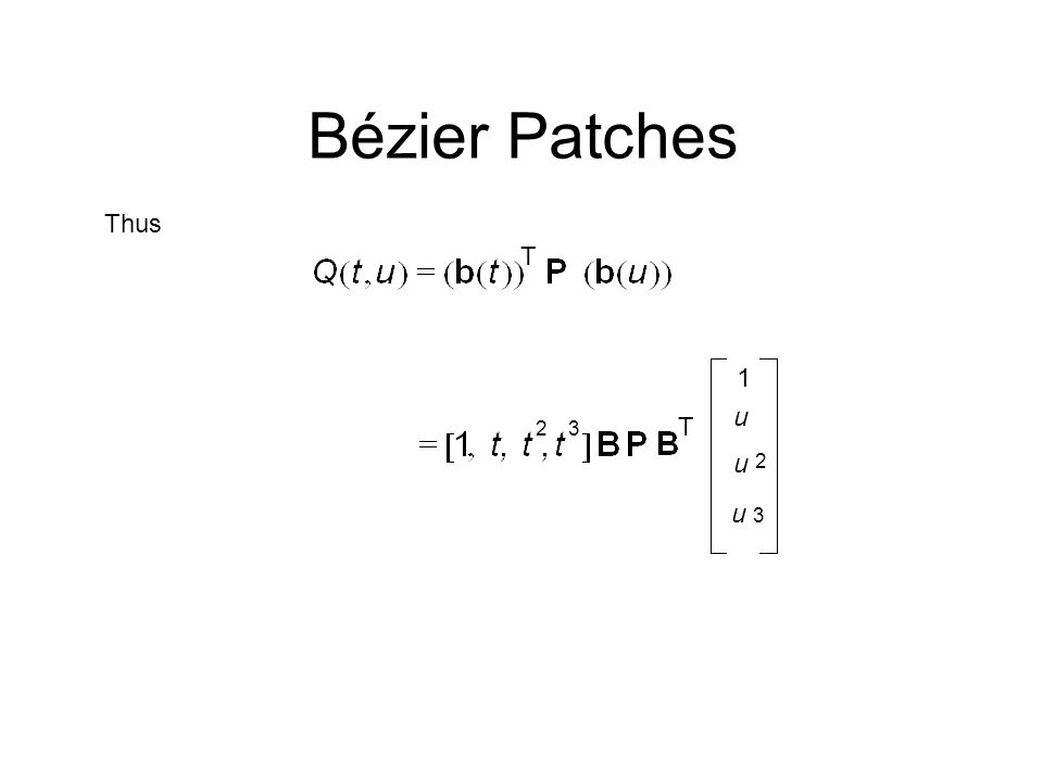Bézier Patches Thus T 1 T u 2 3 u 2 u 3
