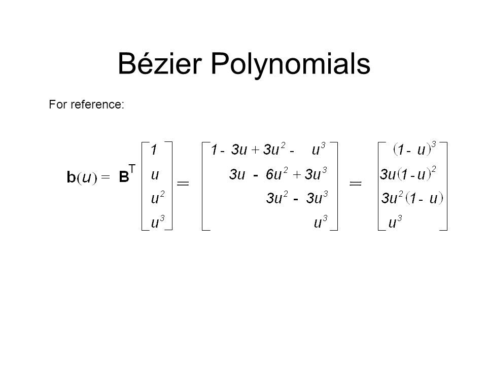 Bézier Polynomials For reference: T = =