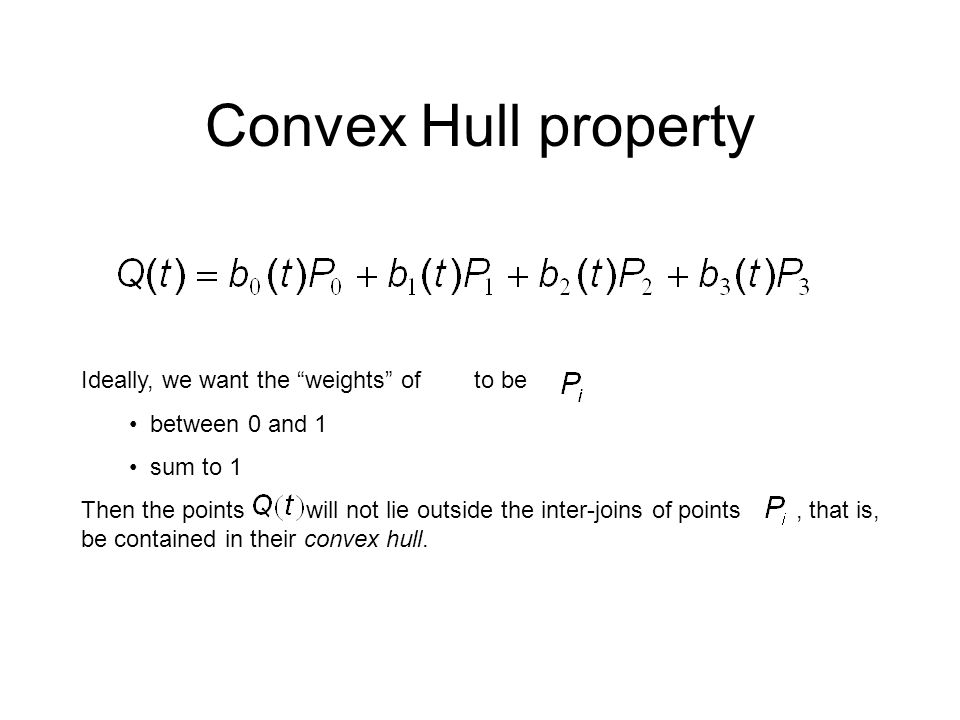 Convex Hull property Ideally, we want the weights of to be