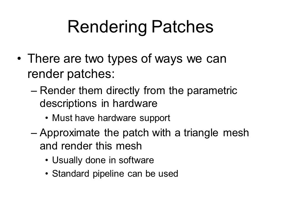 Rendering Patches There are two types of ways we can render patches:
