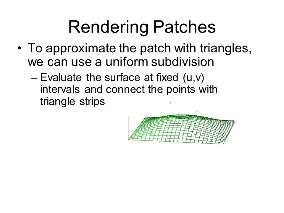 Rendering Patches To approximate the patch with triangles, we can use a uniform subdivision.