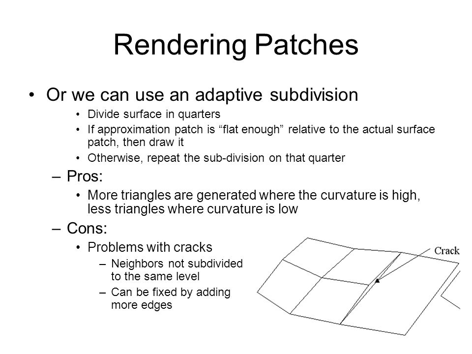 Rendering Patches Or we can use an adaptive subdivision Pros: Cons:
