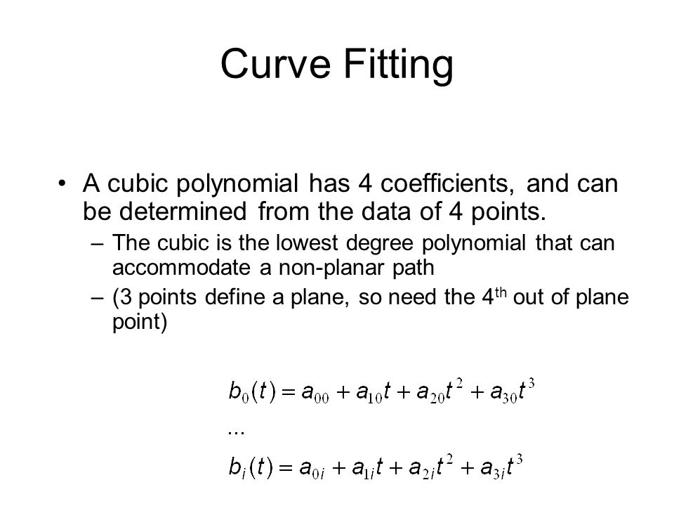 Curve Fitting A cubic polynomial has 4 coefficients, and can be determined from the data of 4 points.