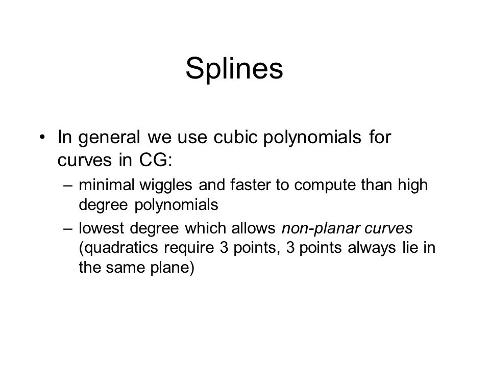 Splines In general we use cubic polynomials for curves in CG: