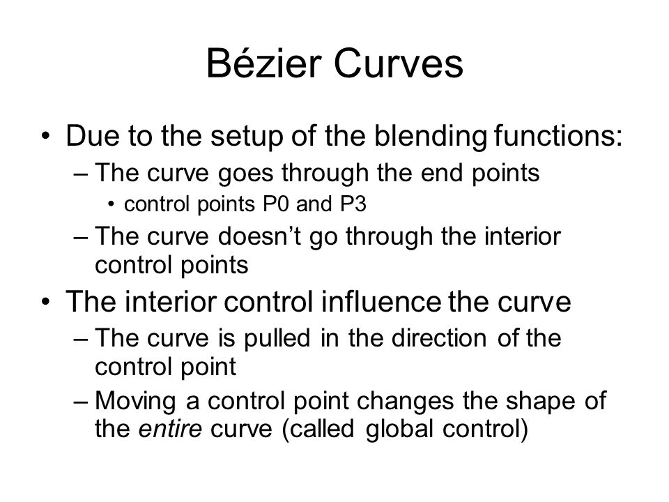 Bézier Curves Due to the setup of the blending functions: