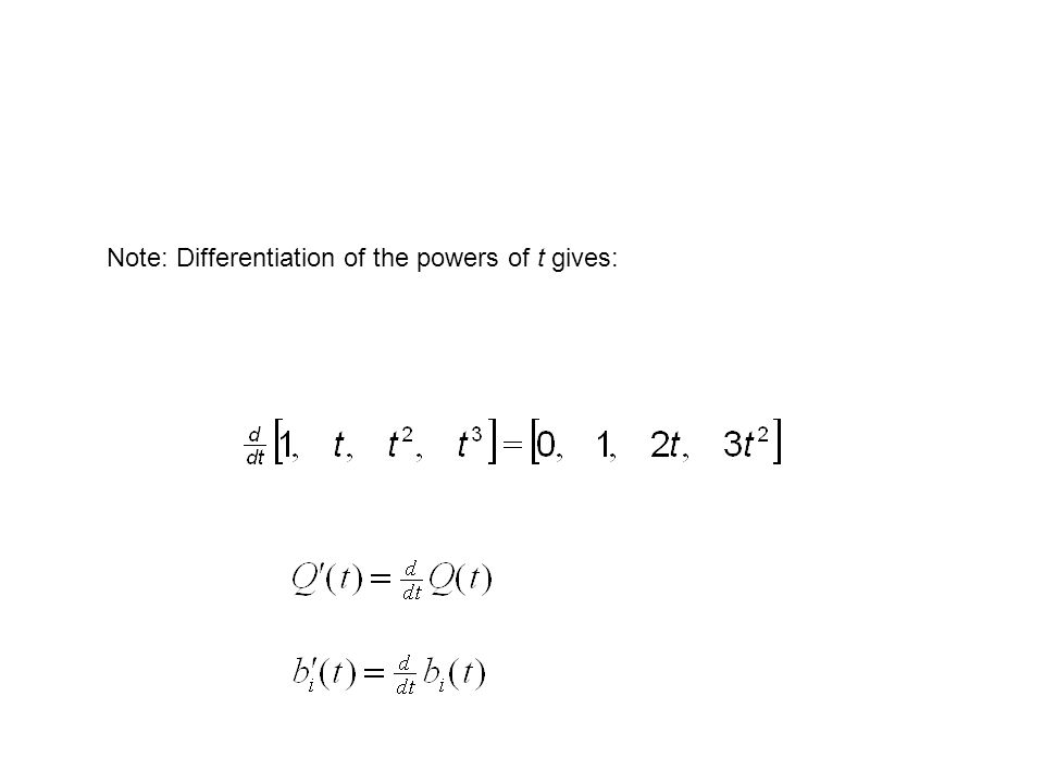 Note: Differentiation of the powers of t gives: