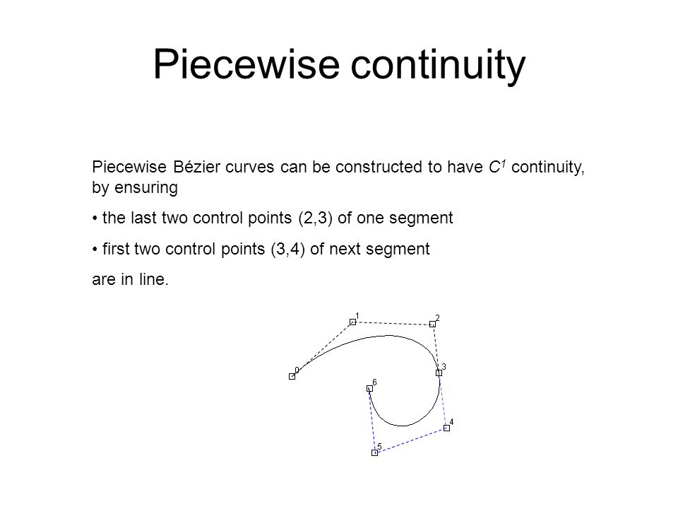 Piecewise continuity Piecewise Bézier curves can be constructed to have C1 continuity, by ensuring.