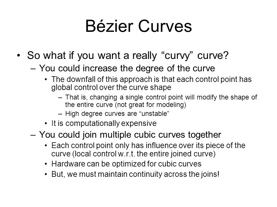 Bézier Curves So what if you want a really curvy curve