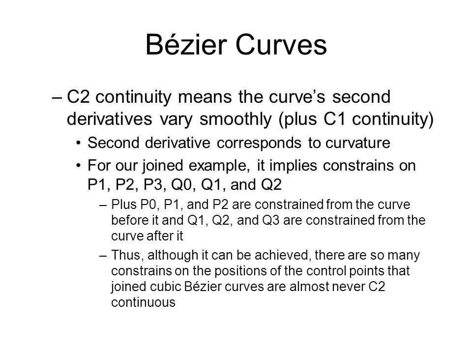 Bézier Curves C2 continuity means the curve's second derivatives vary smoothly (plus C1 continuity)