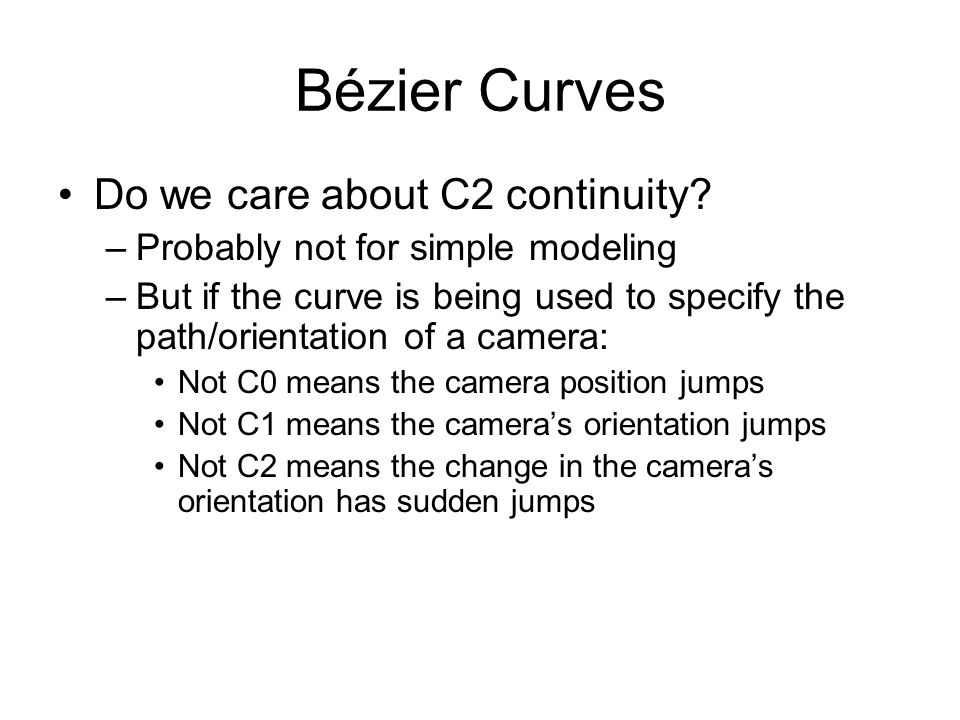 Bézier Curves Do we care about C2 continuity