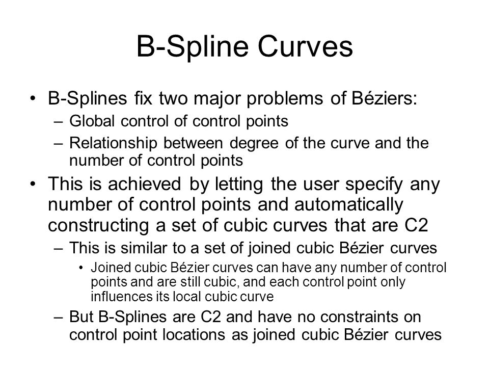 B-Spline Curves B-Splines fix two major problems of Béziers: