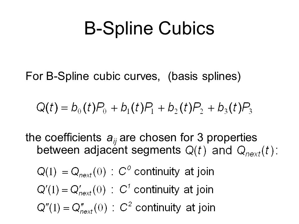 B-Spline Cubics For B-Spline cubic curves, (basis splines)