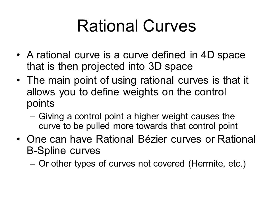 Rational Curves A rational curve is a curve defined in 4D space that is then projected into 3D space.