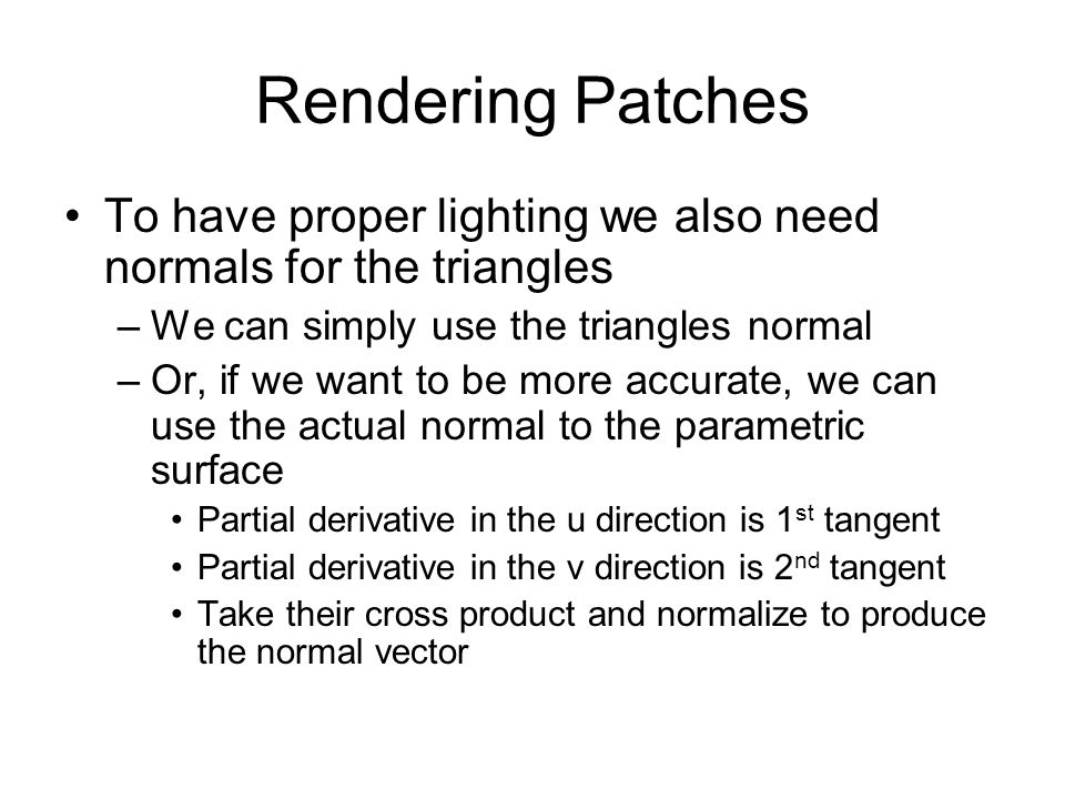 Rendering Patches To have proper lighting we also need normals for the triangles. We can simply use the triangles normal.