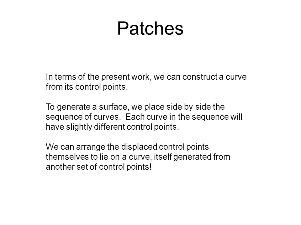 Patches In terms of the present work, we can construct a curve from its control points.