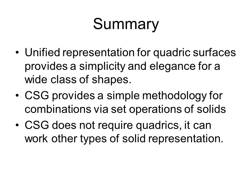 Summary Unified representation for quadric surfaces provides a simplicity and elegance for a wide class of shapes.
