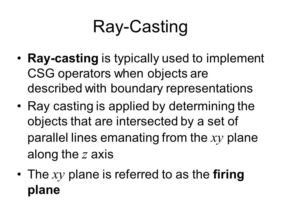 Ray-Casting Ray-casting is typically used to implement CSG operators when objects are described with boundary representations.