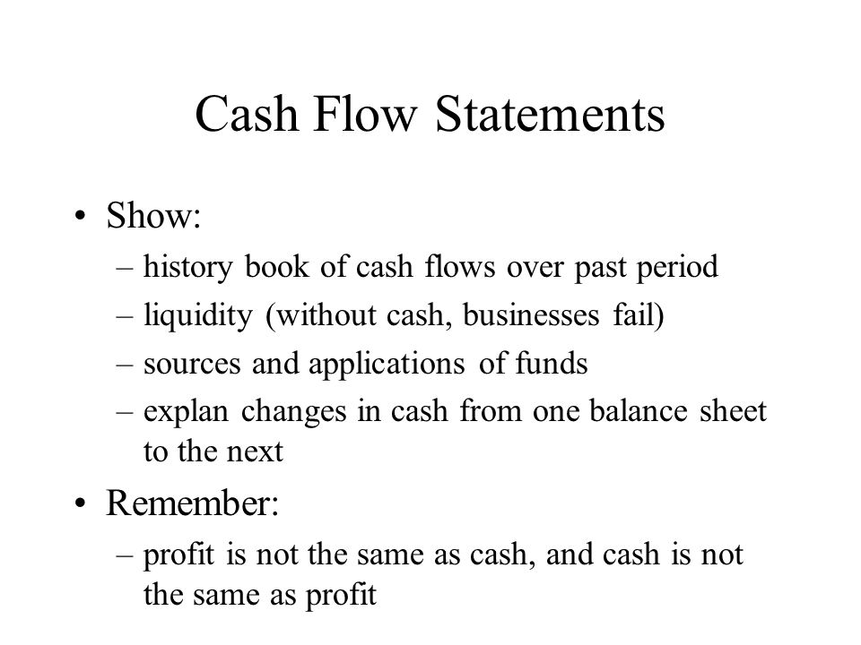 Cash Flow Statements Show: Remember: